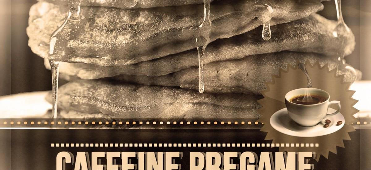 Caffeine and Octane Pregame!